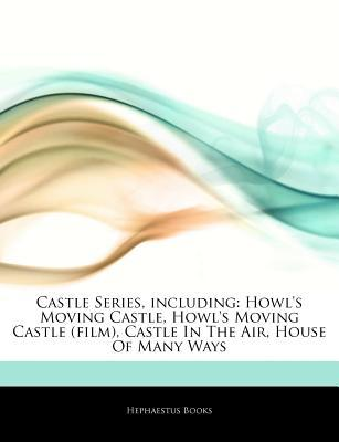 Articles on Castle Series, Including: Howl's Moving Castle, Howl's Moving Castle (Film), Castle in the Air, House of Many Ways