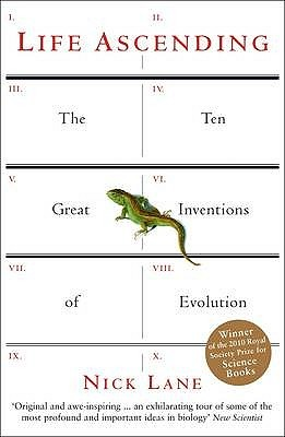 Life Ascending: The Ten Great Inventions of Evolution. Nick Lane