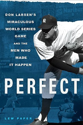 Free download Perfect: Don Larsen's Miraculous World Series Game and the Men Who Made It Happen DJVU by Lew Paper