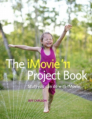 iMovie '11 Project Book by Jeff Carlson