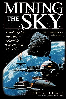 Free online download Mining The Sky: Untold Riches From The Asteroids, Comets, And Planets ePub by John S. Lewis
