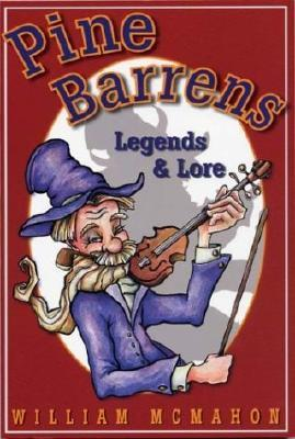Pine Barrens Legends & Lore by William McMahon