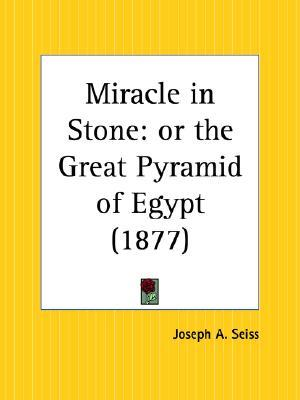 Miracle in Stone: Or the Great Pyramid of Egypt