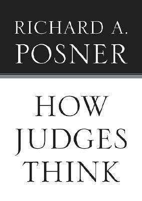 How Judges Think by Richard A. Posner