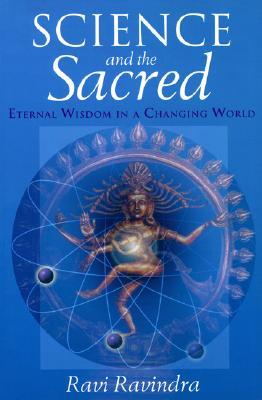 Science and the Sacred by Ravi Ravindra