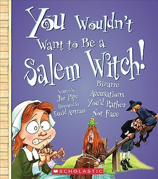 You Wouldn't Want to Be a Salem Witch! by Jim Pipe
