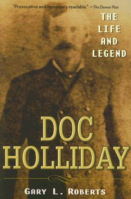 Doc Holliday by Gary L. Roberts