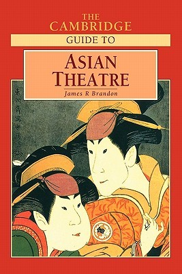 The Cambridge Guide to Asian Theatre by James R. Brandon
