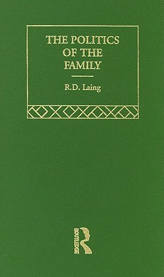The Politics of the Family and Other Essays by R.D. Laing