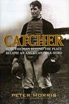 Catcher: How the Man Behind the Plate Became an American Folk Hero