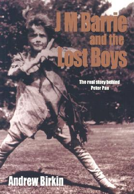 J.M. Barrie and the Lost Boys by Andrew Birkin
