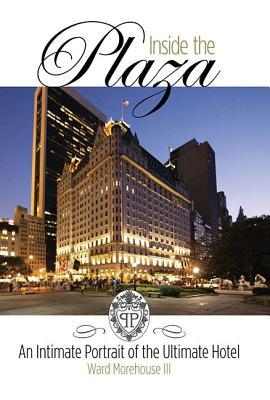 Inside the Plaza: An Intimate Portrait of the Ultimate Hotel - Revised and Updated
