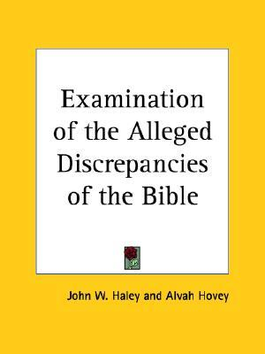 Examination of the Alleged Discrepancies of the Bible by John W. Haley
