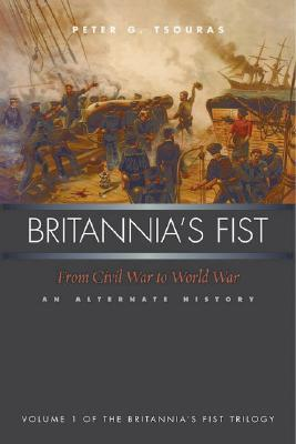 Britannia's Fist: From Civil War to World War: An Alternate History