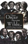 How Oscar Became Wilde - And Other Literary Lives You Never Learned about in School