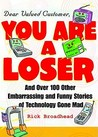 Dear Valued Customer: You Are a Loser: And Over 100 Other Embarrassing and Funny Stories of Technology Gone Mad