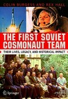 The First Soviet Cosmonaut Team: Their Lives, Legacy, and Historical Impact