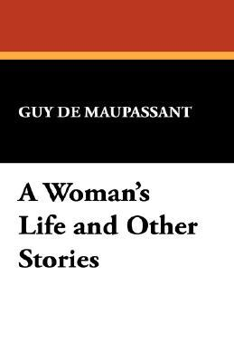 A Woman's Life and Other Stories by Guy de Maupassant