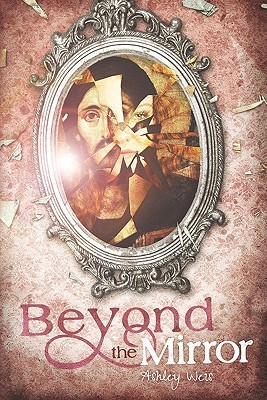 Beyond the Mirror by Ashley Weis