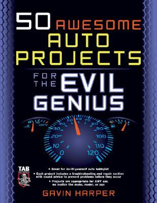 50 Awesome Auto Projects for the Evil Genius (Evil Genius)