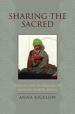Sharing the Sacred: Practicing Pluralism in Muslim North India