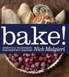 Bake!: Essential Techniques for Perfect Baking