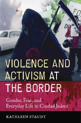 Violence and Activism at the Border by Kathleen Staudt