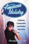 American Idolatry: Celebrity, Commodity and Reality Television