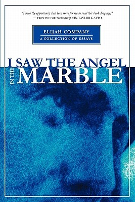I Saw the Angel in the Marble by John T. Gatto