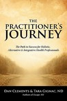 The Practitioner's Journey: The Path to Success for Alternative, Holistic and Integrative Health Professionals