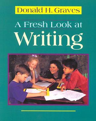 A Fresh Look at Writing by Donald H. Graves