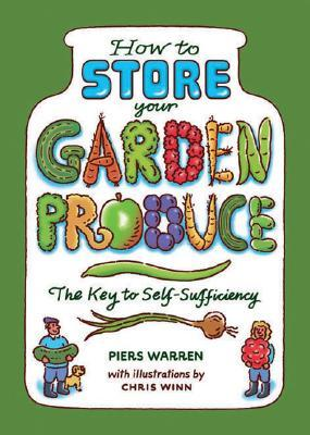 How To Store Your Garden Produce by Piers Warren