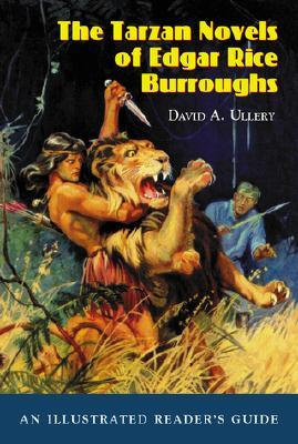 The Tarzan Novels of Edgar Rice Burroughs: An Illustrated Reader's Guide David A. Ullery