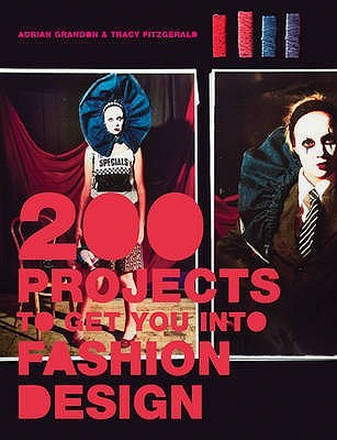 200 Projects to Get You Into Fashion Design. Tracey Fitzgerald and Adrian Grandon