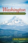 Backroads & Byways of Washington: Drives, Day Trips & Weekend Excursions