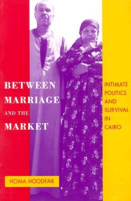 Download Between Marriage and the Market: Intimate Politics and Survival in Cairo by Homa Hoodfar ePub