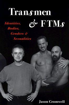Transmen and FTMs: Identities, Bodies, Genders, and Sexualities