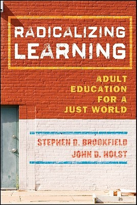 Radicalizing Learning by Stephen D. Brookfield