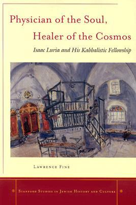 Physician of the Soul, Healer of the Cosmos by Lawrence Fine