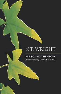 Reflecting the Glory by N.T. Wright