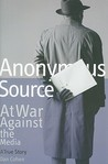 Anonymous Source: At War Against the Media: A True Story