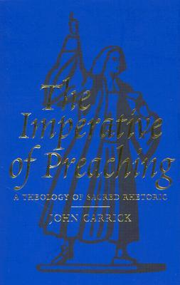The Imperative of Preaching: A Theology of Sacred Rhetoric
