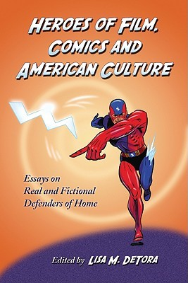 Heroes of Film, Comics and American Culture: Essays on Real and Fictional Defenders of Home