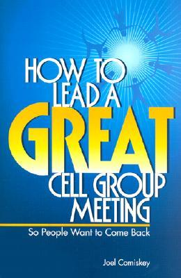How to Lead a Great Cell Group Meeting... by Joel Comiskey