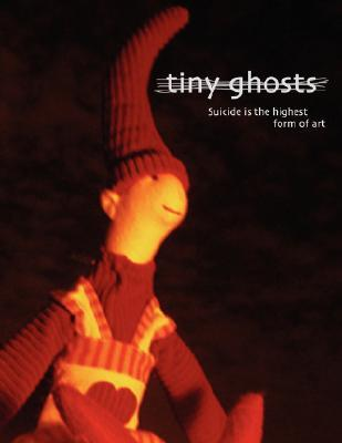 Suicide is the Highest Form of Art (Tiny Ghosts #1)