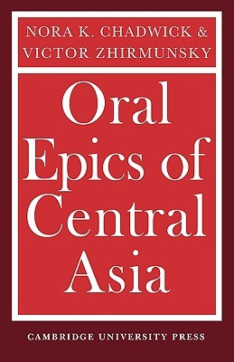 Oral Epics of Central Asia by Nora K. Chadwick