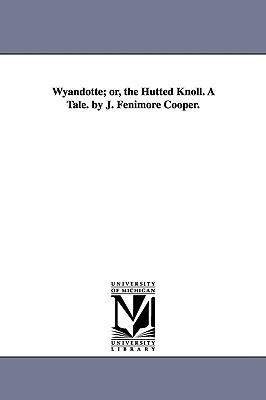 Wyandotte; Or, the Hutted Knoll. a Tale. by J. Fenimore Cooper. by James Fenimore Cooper