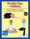 Creative Yoga for Children: Using Imagery to Reinforce the Essential Principles of Movement