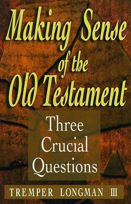 Making Sense of the Old Testament by Tremper Longman III