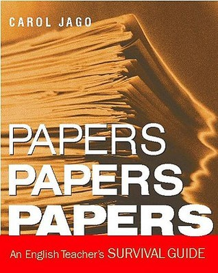 Papers, Papers, Papers by Carol Jago